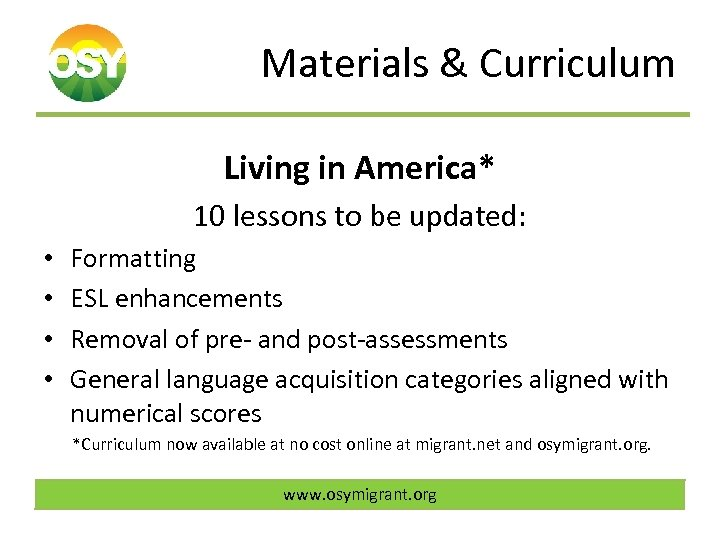 Materials & Curriculum Living in America* 10 lessons to be updated: • • Formatting