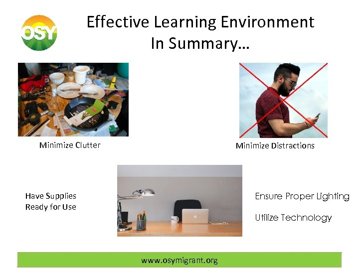 Effective Learning Environment In Summary… Minimize Clutter Minimize Distractions Have Supplies Ready for Use
