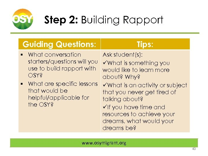 Step 2: Building Rapport Guiding Questions: Tips: § What conversation starters/questions will you use