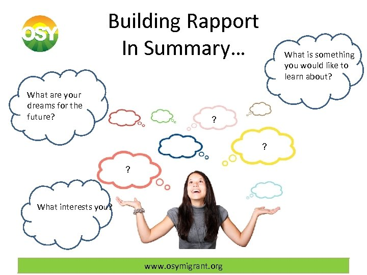 Building Rapport In Summary… What are your dreams for the future? What is something