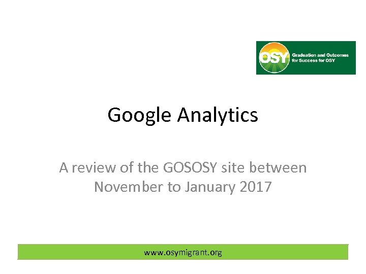 Google Analytics A review of the GOSOSY site between November to January 2017 www.