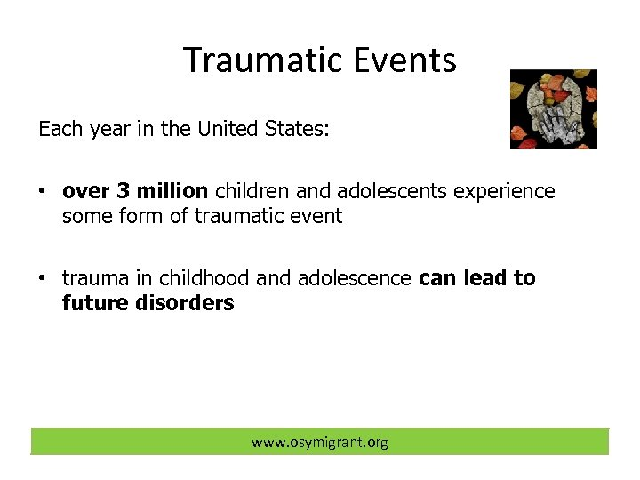 Traumatic Events Each year in the United States: • over 3 million children and
