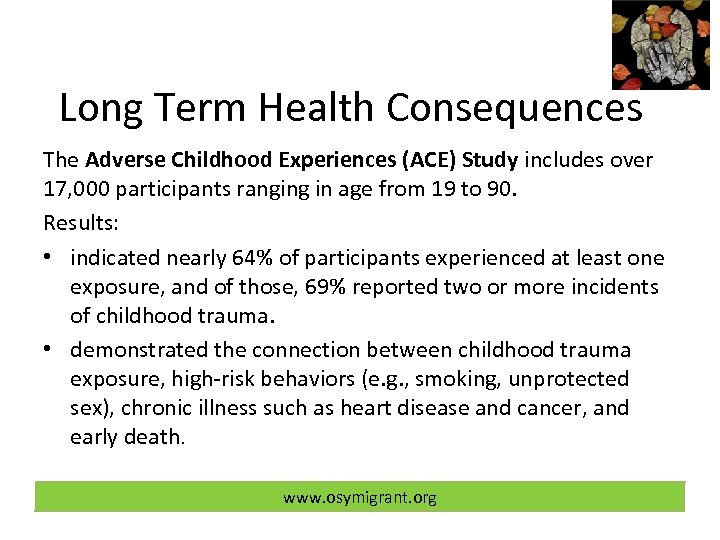 Long Term Health Consequences The Adverse Childhood Experiences (ACE) Study includes over 17, 000
