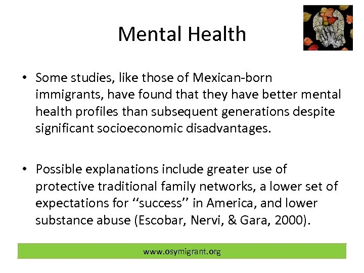 Mental Health • Some studies, like those of Mexican-born immigrants, have found that they