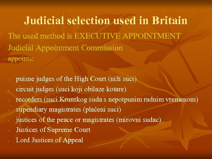 Judicial selection used in Britain The used method is EXECUTIVE APPOINTMENT Judicial Appointment Commission