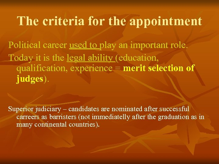 The criteria for the appointment Political career used to play an important role. Today