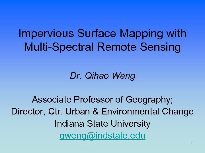 Impervious Surface Mapping with Multi-Spectral Remote Sensing Dr. Qihao Weng Associate Professor of Geography;