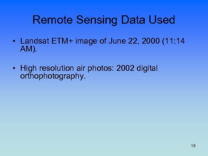 Remote Sensing Data Used • Landsat ETM+ image of June 22, 2000 (11: 14