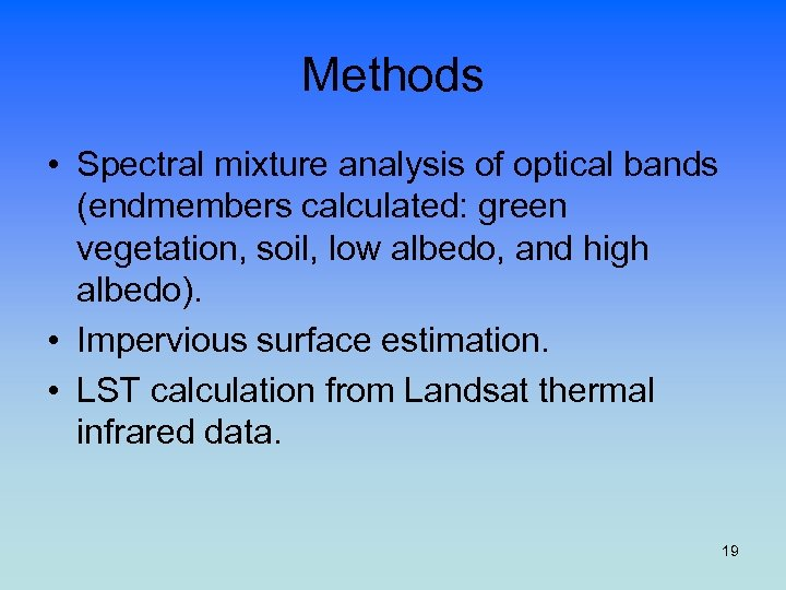 Methods • Spectral mixture analysis of optical bands (endmembers calculated: green vegetation, soil, low