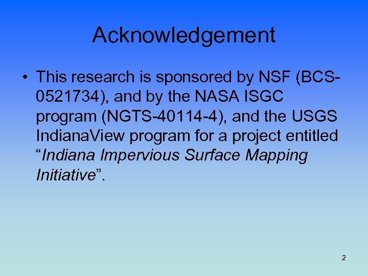 Acknowledgement • This research is sponsored by NSF (BCS 0521734), and by the NASA