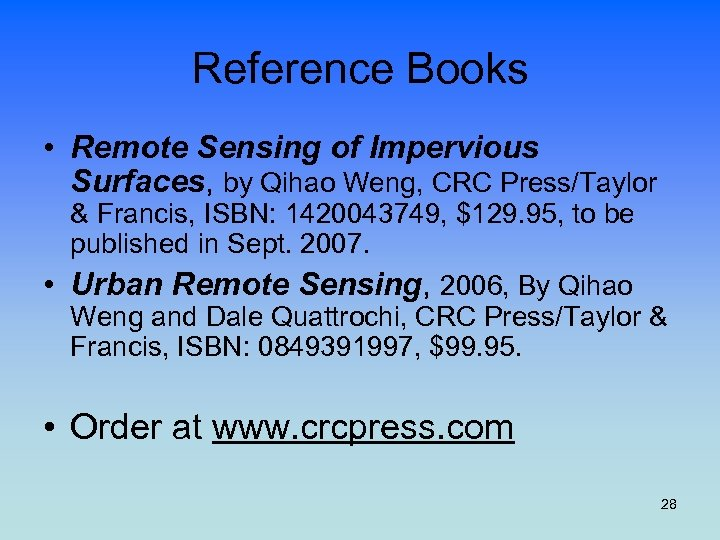 Reference Books • Remote Sensing of Impervious Surfaces, by Qihao Weng, CRC Press/Taylor &