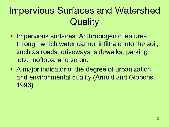 Impervious Surfaces and Watershed Quality • Impervious surfaces: Anthropogenic features through which water cannot