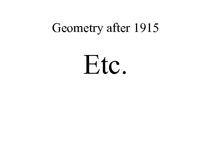 Geometry after 1915 Etc.