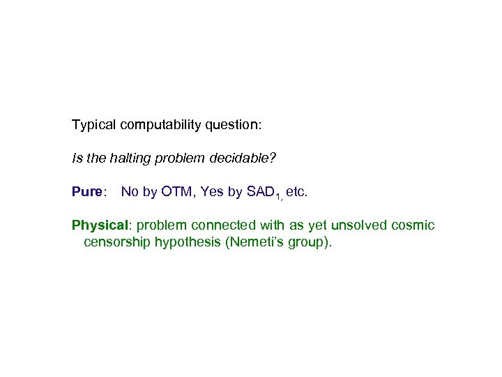 Typical computability question: Is the halting problem decidable? Pure: No by OTM, Yes by