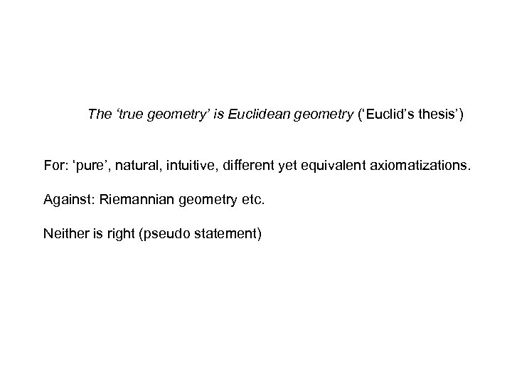 The 'true geometry' is Euclidean geometry ('Euclid's thesis') For: 'pure', natural, intuitive, different yet