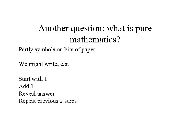 Another question: what is pure mathematics? Partly symbols on bits of paper We might