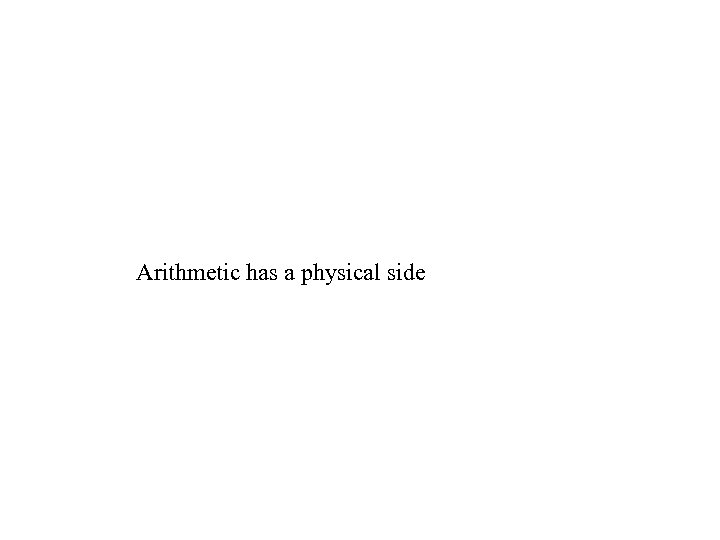 Arithmetic has a physical side