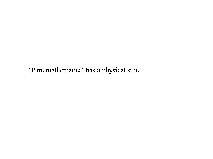 'Pure mathematics' has a physical side