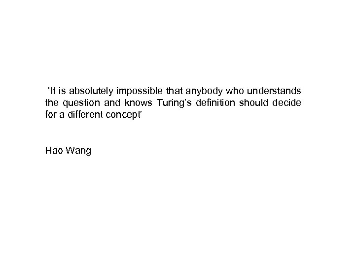 'It is absolutely impossible that anybody who understands the question and knows Turing's definition