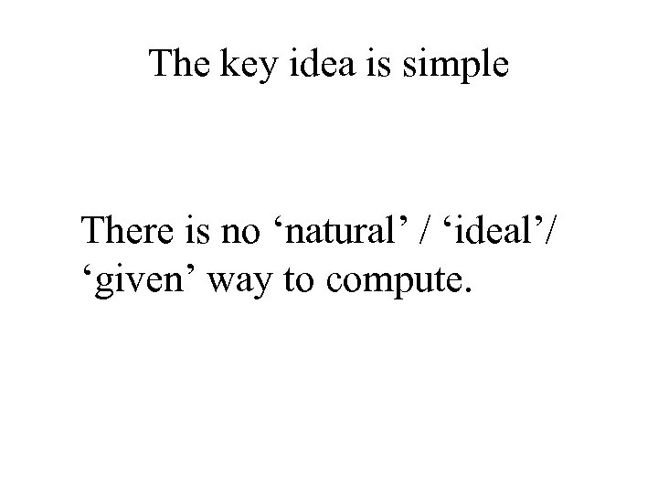 The key idea is simple There is no 'natural' / 'ideal'/ 'given' way to