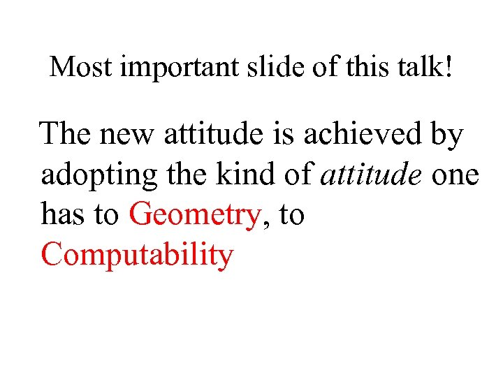 Most important slide of this talk! The new attitude is achieved by adopting the