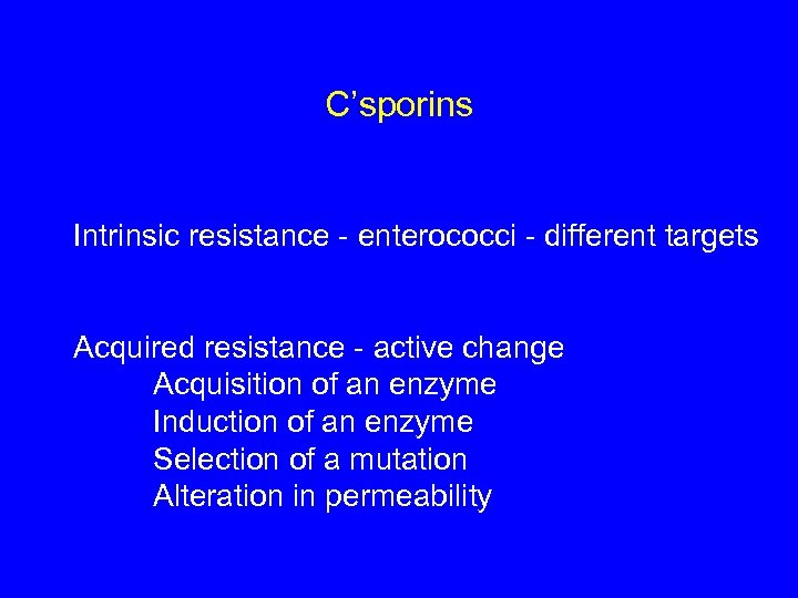 C'sporins Intrinsic resistance - enterococci - different targets Acquired resistance - active change Acquisition