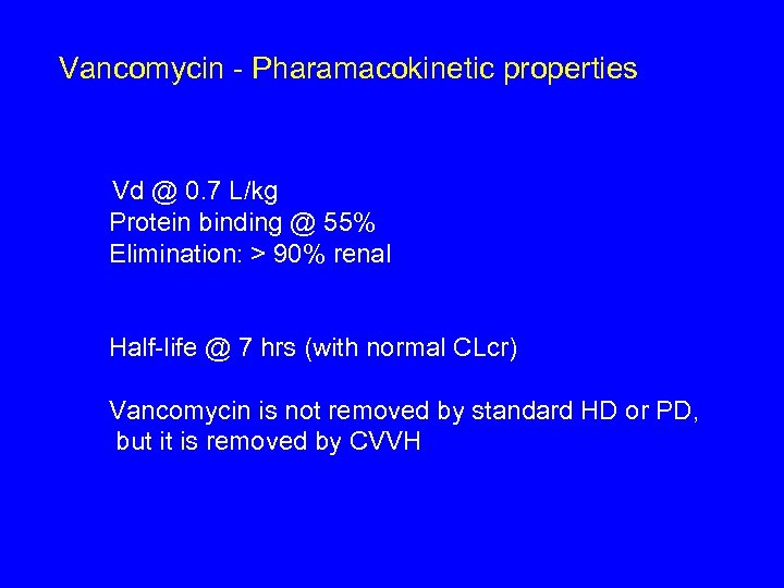 Vancomycin - Pharamacokinetic properties Vd @ 0. 7 L/kg Protein binding @ 55% Elimination: