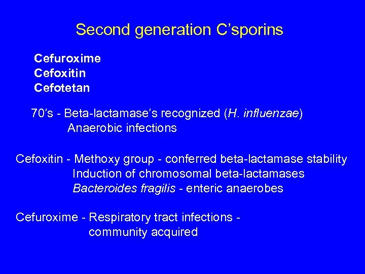 Second generation C'sporins Cefuroxime Cefoxitin Cefotetan 70's - Beta-lactamase's recognized (H. influenzae) Anaerobic infections