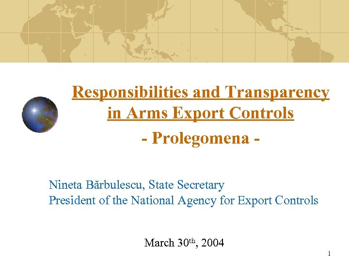 Responsibilities and Transparency in Arms Export Controls - Prolegomena Nineta Bărbulescu, State Secretary President