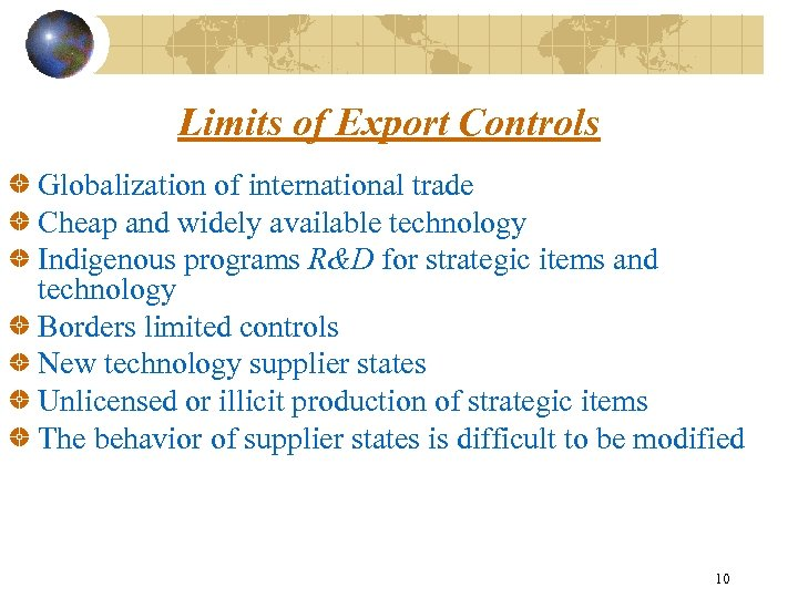 Limits of Export Controls Globalization of international trade Cheap and widely available technology Indigenous