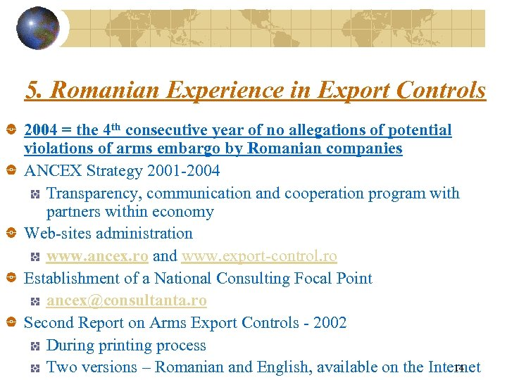 5. Romanian Experience in Export Controls 2004 = the 4 th consecutive year of