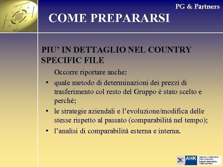 PG & Partners COME PREPARARSI PIU' IN DETTAGLIO NEL COUNTRY SPECIFIC FILE Occorre riportare