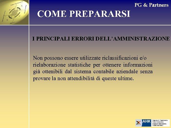 PG & Partners COME PREPARARSI I PRINCIPALI ERRORI DELL'AMMINISTRAZIONE Non possono essere utilizzate riclassificazioni