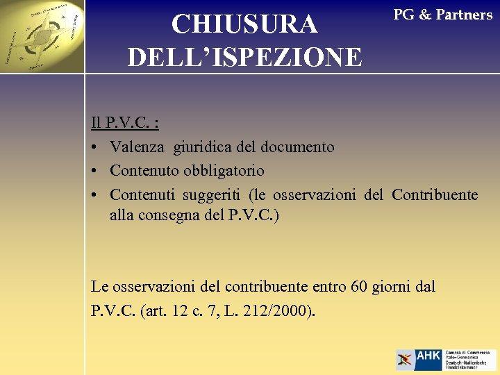 CHIUSURA DELL'ISPEZIONE PG & Partners Il P. V. C. : • Valenza giuridica del