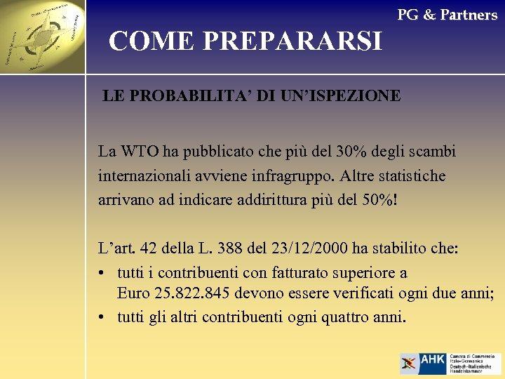 PG & Partners COME PREPARARSI LE PROBABILITA' DI UN'ISPEZIONE La WTO ha pubblicato che