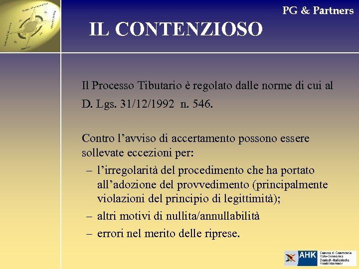 PG & Partners IL CONTENZIOSO Il Processo Tibutario è regolato dalle norme di cui