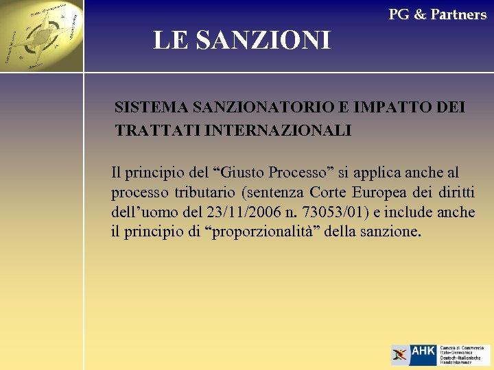 PG & Partners LE SANZIONI SISTEMA SANZIONATORIO E IMPATTO DEI TRATTATI INTERNAZIONALI Il principio