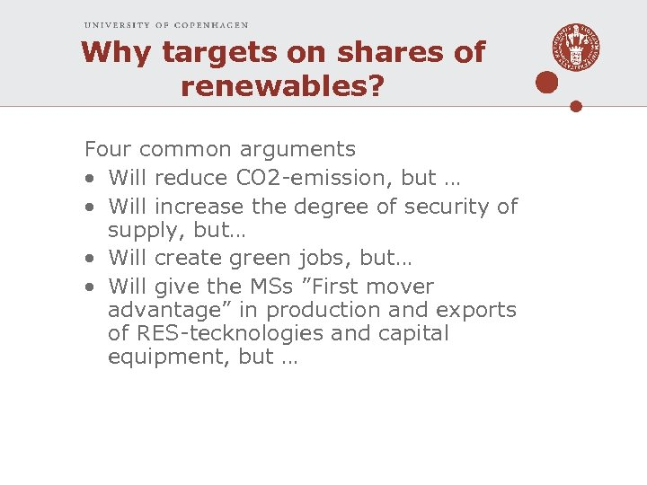 Why targets on shares of renewables? Four common arguments • Will reduce CO 2