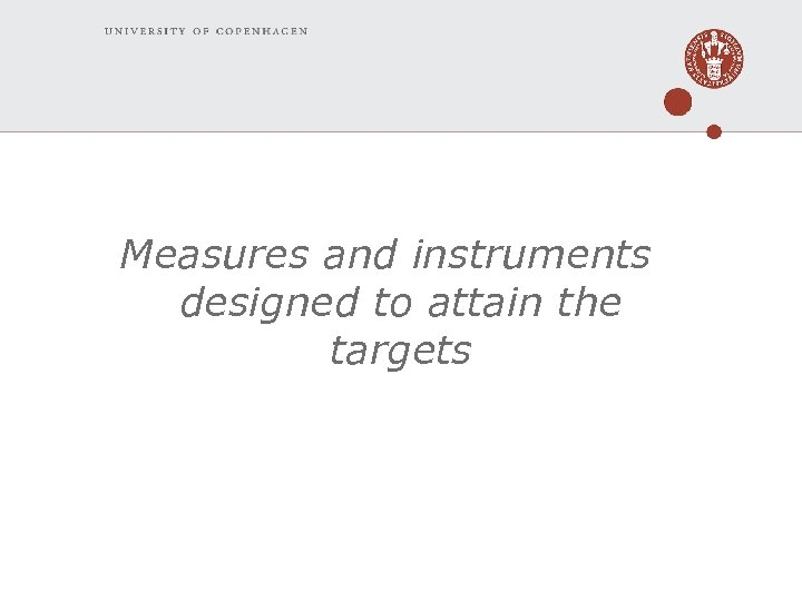 Measures and instruments designed to attain the targets
