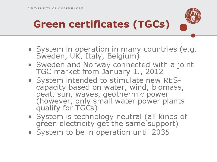 Green certificates (TGCs) • System in operation in many countries (e. g. Sweden, UK,