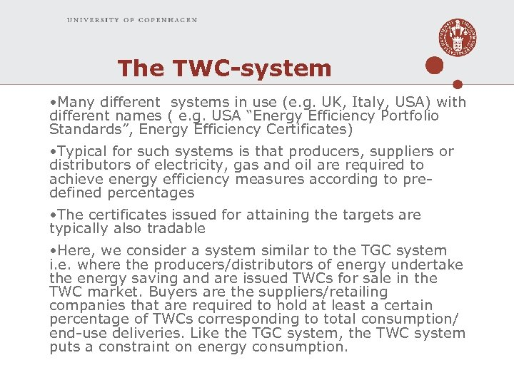 The TWC-system • Many different systems in use (e. g. UK, Italy, USA) with