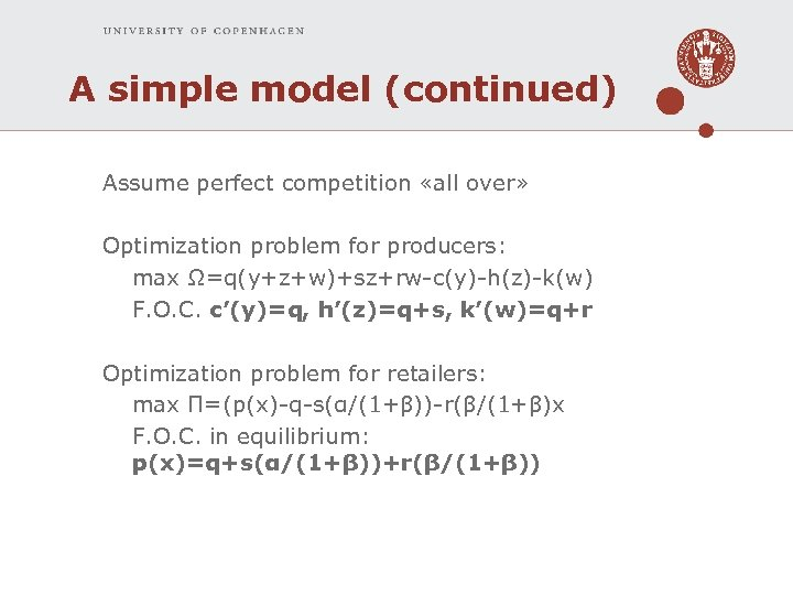 A simple model (continued) Assume perfect competition «all over» Optimization problem for producers: max