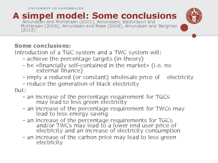 A simpel model: Some conclusions Amundsen and Mortensen (2001), Amundsen, Baldursson and Mortensen (2006),