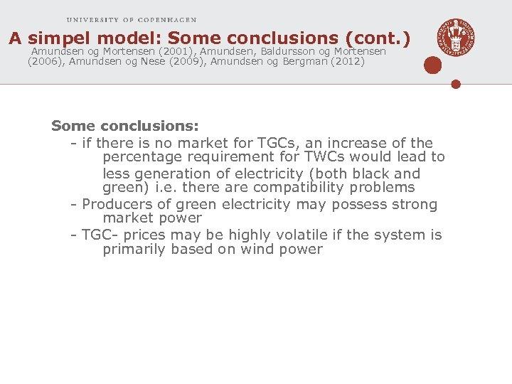 A simpel model: Some conclusions (cont. ) Amundsen og Mortensen (2001), Amundsen, Baldursson og