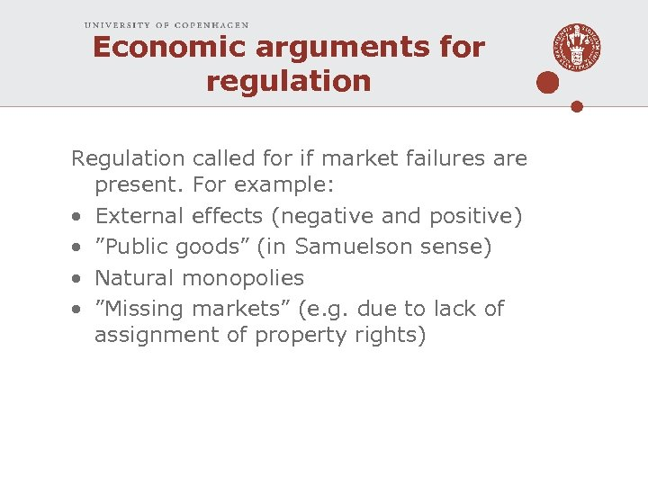 Economic arguments for regulation Regulation called for if market failures are present. For example: