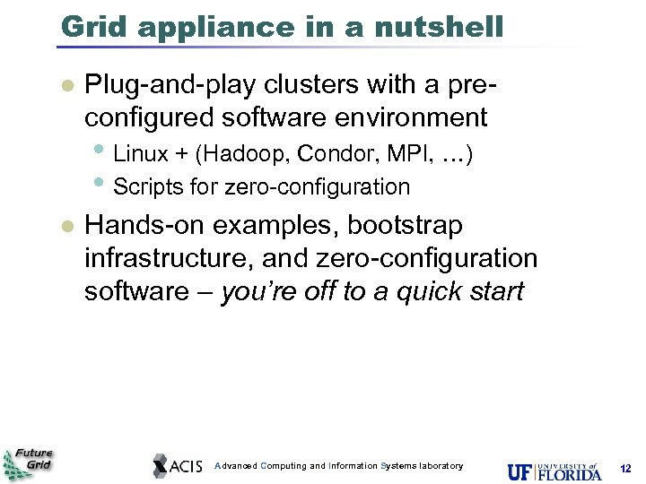 Grid appliance in a nutshell l Plug-and-play clusters with a preconfigured software environment •