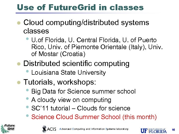 Use of Future. Grid in classes l Cloud computing/distributed systems classes • U. of