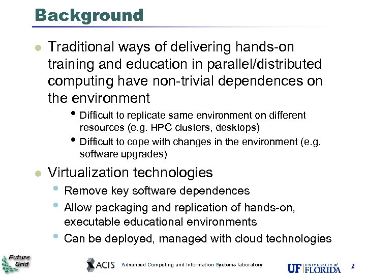 Background l Traditional ways of delivering hands-on training and education in parallel/distributed computing have