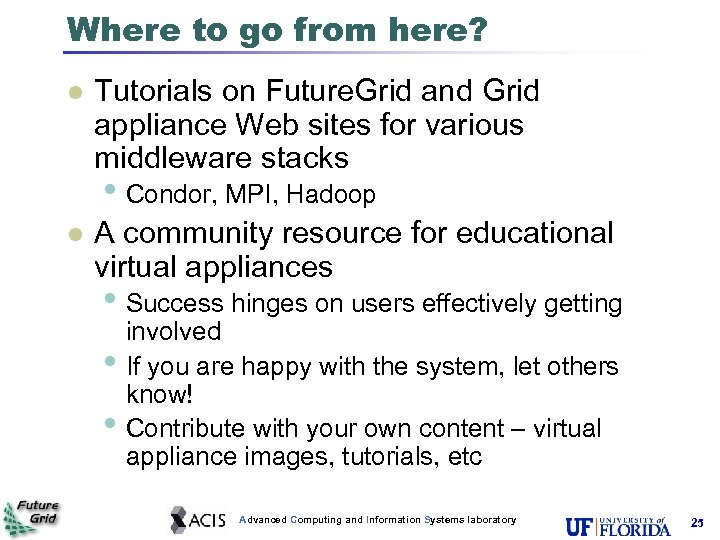 Where to go from here? l Tutorials on Future. Grid and Grid appliance Web