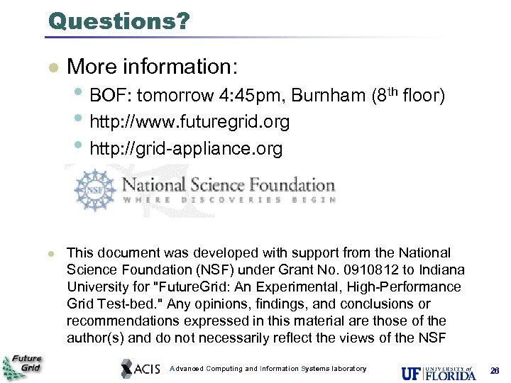 Questions? l l More information: • BOF: tomorrow 4: 45 pm, Burnham (8 th